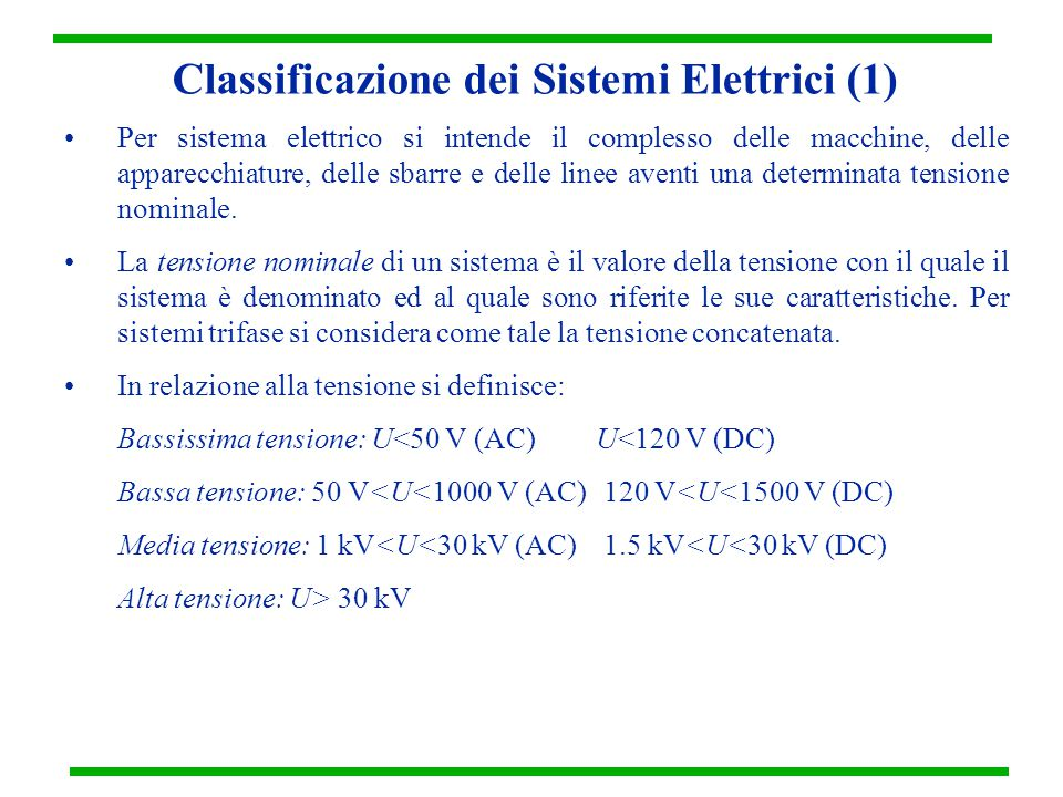 Classificazione dei Sistemi Elettrici (1) Per sistema elettrico si intende il complesso delle macchine, delle apparecchiature, delle sbarre e delle linee aventi una determinata tensione nominale.