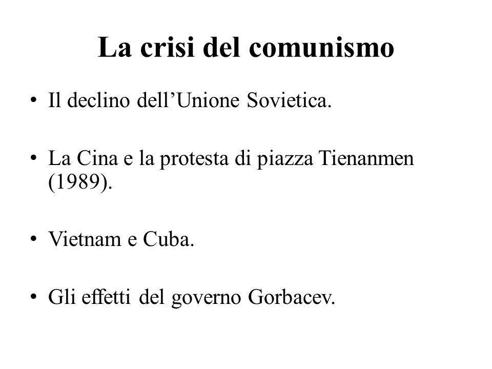 La crisi del comunismo Il declino dell'Unione Sovietica. La Cina e la protesta di piazza Tienanmen (1989). Vietnam e Cuba. Gli effetti del governo Gor