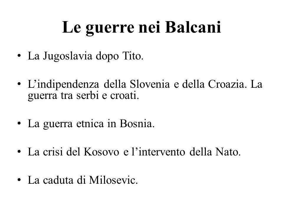 Le guerre nei Balcani La Jugoslavia dopo Tito. L'indipendenza della Slovenia e della Croazia. La guerra tra serbi e croati. La guerra etnica in Bosnia