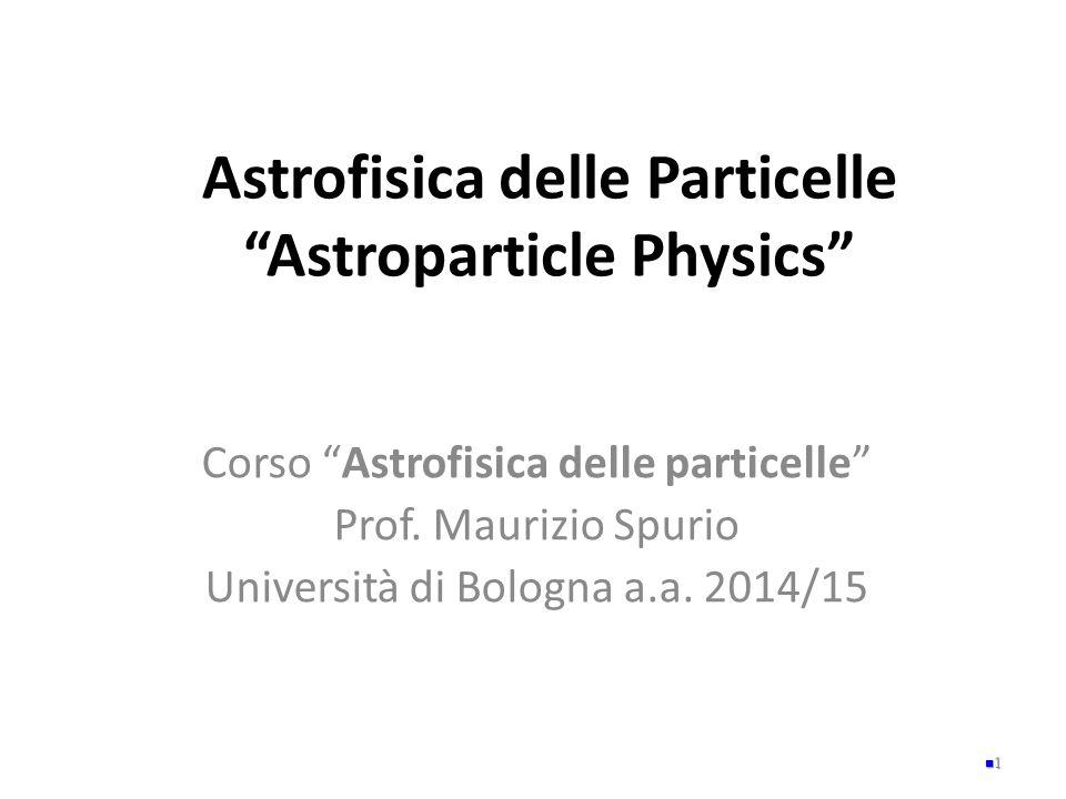 Astrofisica delle Particelle Astroparticle Physics Corso Astrofisica delle particelle Prof.