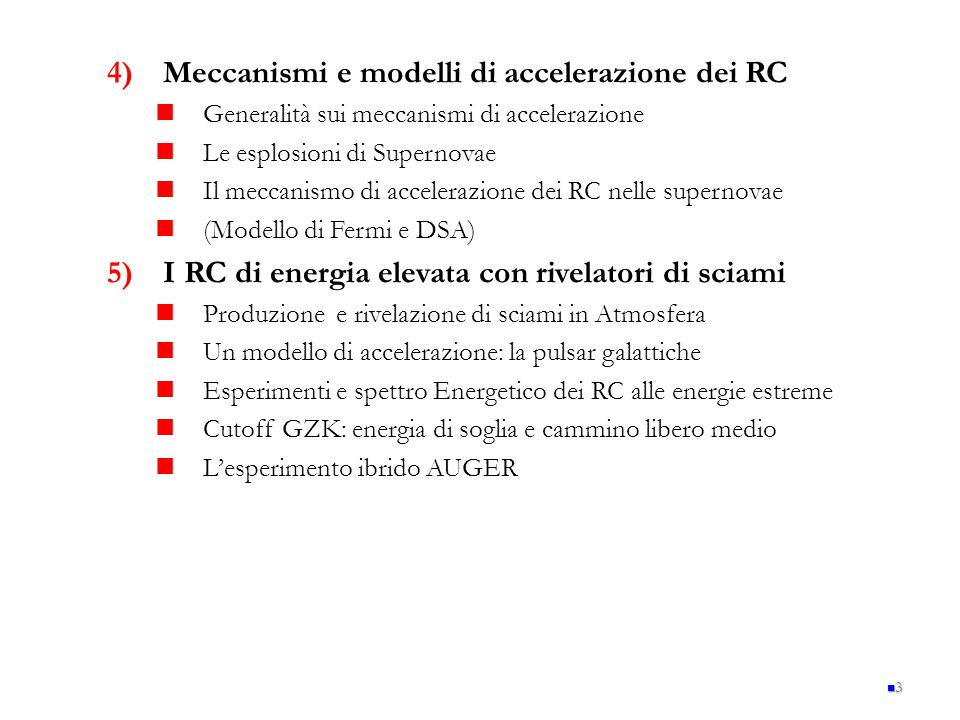 4 PARTE II: Nuove sonde per l'astrofisica multimessanger: raggi gamma (GeV-TeV) e neutrini 6)Astronomia Gamma dal GeV al TeV Astronomia gamma con satelliti (Egret,, Agile, Fermi…) Possibili sorgenti candidate  dal piano galattico come indizio dei RC Gamma Ray Bursts Osservazioni sperimentali di acceleratori astrofisici nella Galassia: astronomia  con telescopi Cherenkov (Hess, Magic,Veritas) 7) 7)I neutrini nei RC Produzione e rivelazione di neutrini nei RC Le oscillazioni dei neutrini Gli esperimenti sotterranei per neutrini