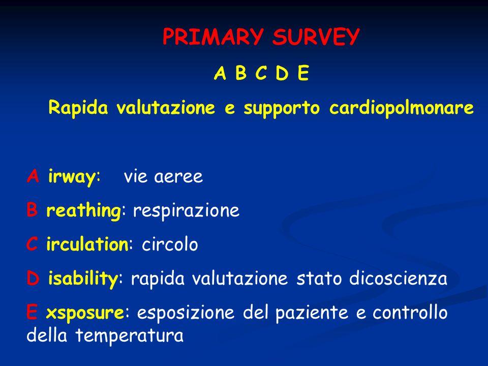 PRIMARY SURVEY A B C D E Rapida valutazione e supporto cardiopolmonare A irway:vie aeree B reathing: respirazione C irculation: circolo D isability: r