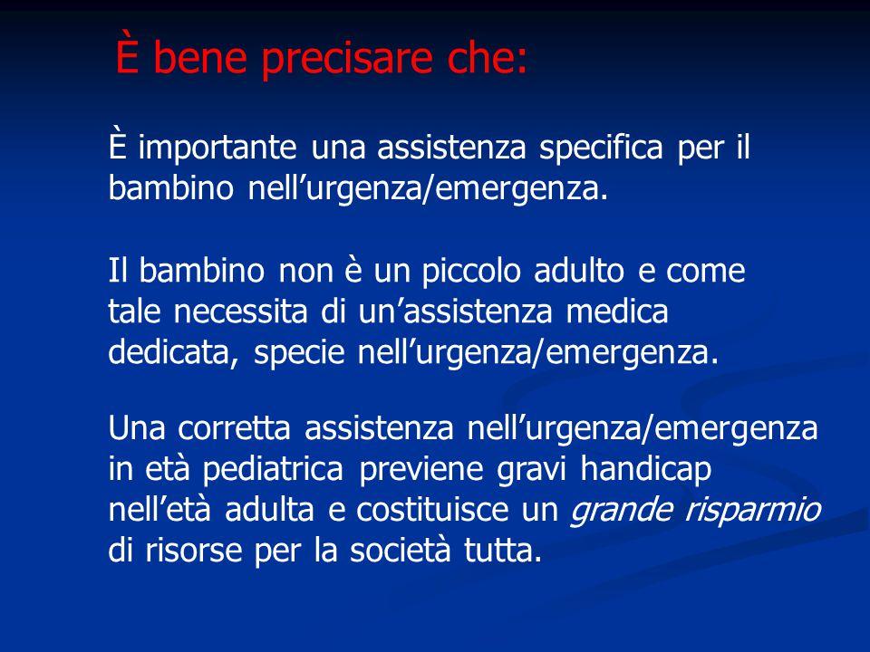 È importante una assistenza specifica per il bambino nell'urgenza/emergenza. Il bambino non è un piccolo adulto e come tale necessita di un'assistenza