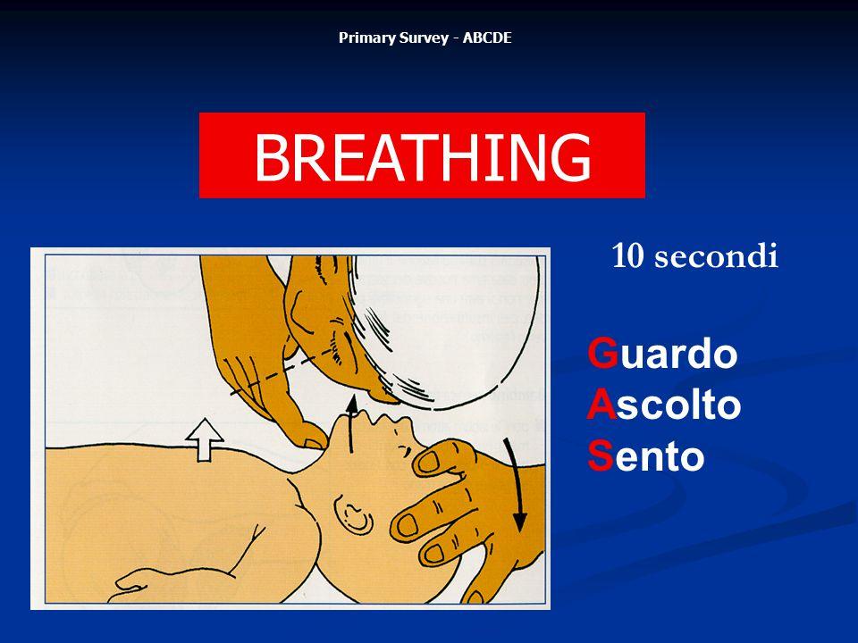 BREATHING Primary Survey - ABCDE Guardo Ascolto Sento 10 secondi