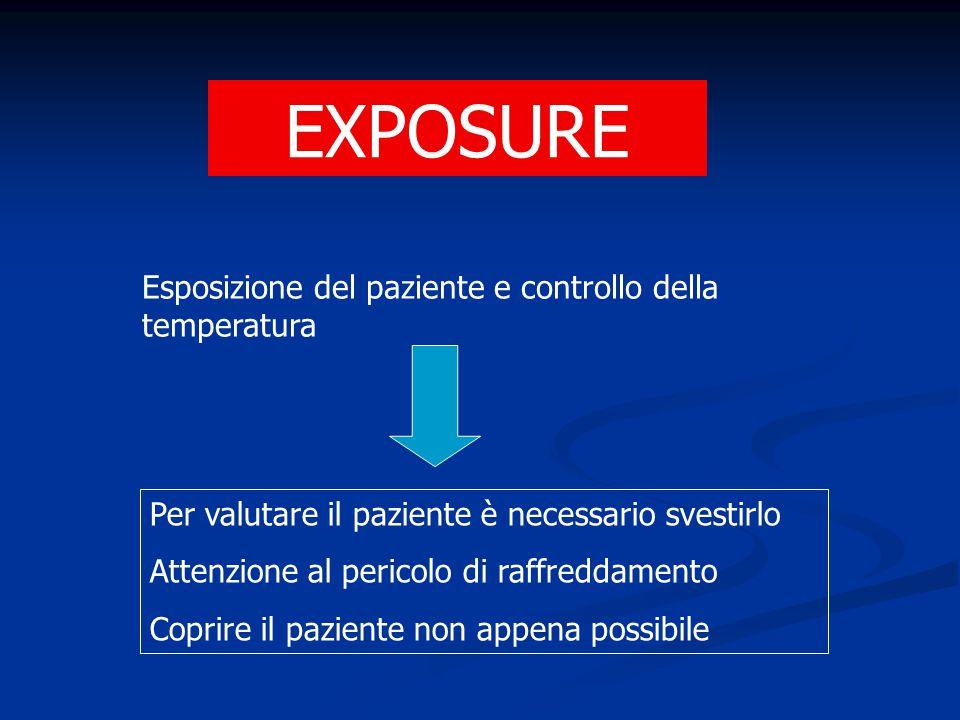 EXPOSURE Esposizione del paziente e controllo della temperatura Per valutare il paziente è necessario svestirlo Attenzione al pericolo di raffreddamen