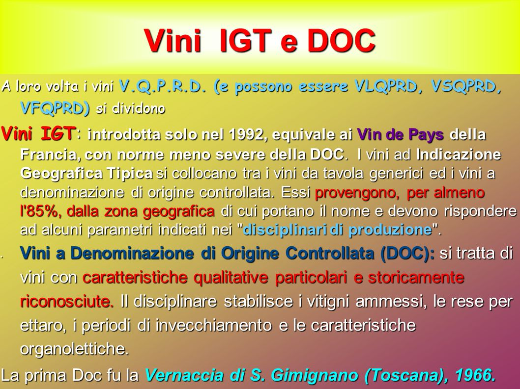 Vini IGT e DOC A loro volta i vini V.Q.P.R.D. (e possono essere VLQPRD, VSQPRD, VFQPRD) si dividono Vini IGT: introdotta solo nel 1992, equivale ai Vi
