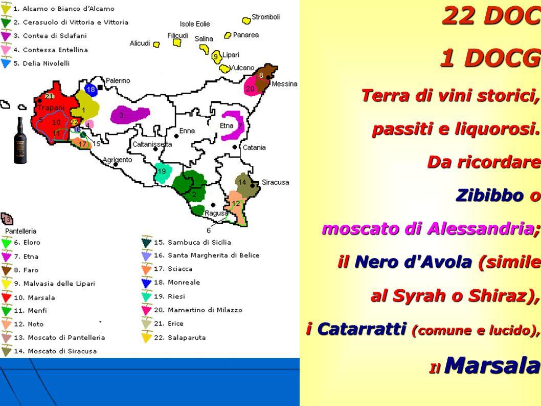 22 DOC 1 DOCG Terra di vini storici, passiti e liquorosi.