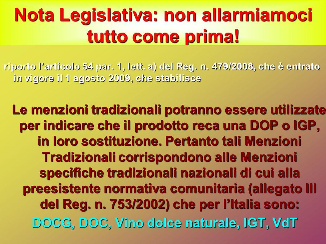 Nota Legislativa: non allarmiamoci tutto come prima! riporto l'articolo 54 par. 1, lett. a) del Reg. n. 479/2008, che è entrato in vigore il 1 agosto