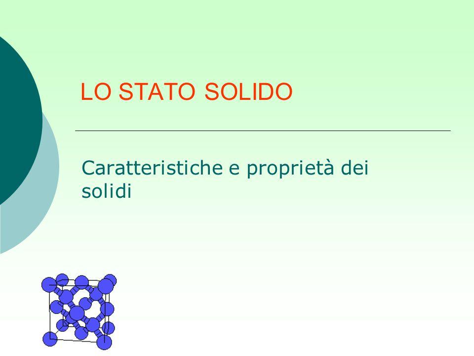 LO STATO SOLIDO Caratteristiche e proprietà dei solidi
