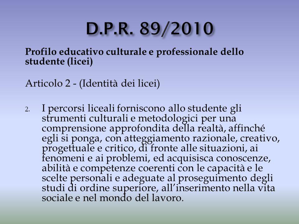 Profilo educativo culturale e professionale dello studente (licei) Articolo 2 - (Identità dei licei) 2. I percorsi liceali forniscono allo studente gl