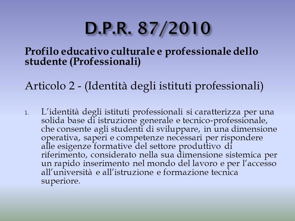 Profilo educativo culturale e professionale dello studente (Professionali) Articolo 2 - (Identità degli istituti professionali) 1. L'identità degli is