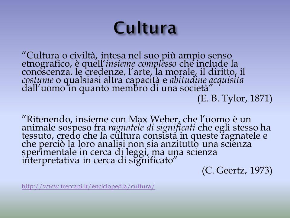 """""""Cultura o civiltà, intesa nel suo più ampio senso etnografico, è quell' insieme complesso che include la conoscenza, le credenze, l'arte, la morale,"""