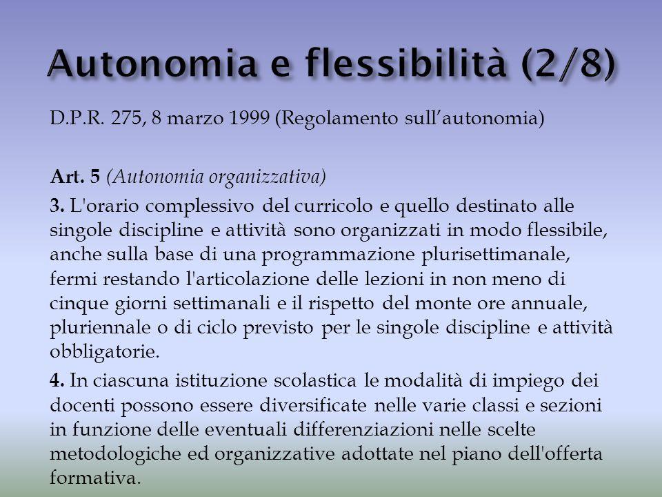 D.P.R. 275, 8 marzo 1999 (Regolamento sull'autonomia) Art. 5 (Autonomia organizzativa) 3. L'orario complessivo del curricolo e quello destinato alle s