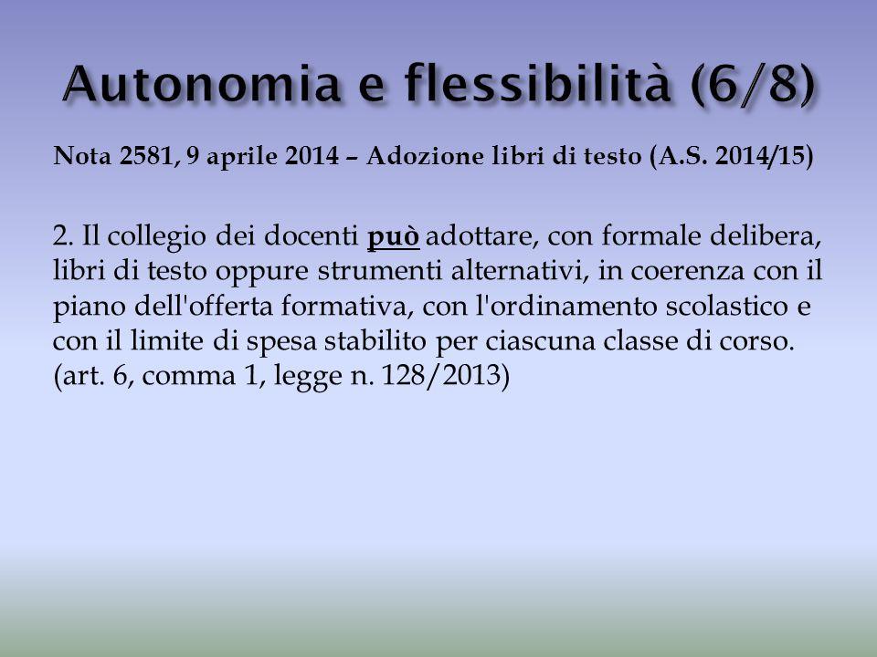 Nota 2581, 9 aprile 2014 – Adozione libri di testo (A.S. 2014/15) 2. Il collegio dei docenti può adottare, con formale delibera, libri di testo oppure