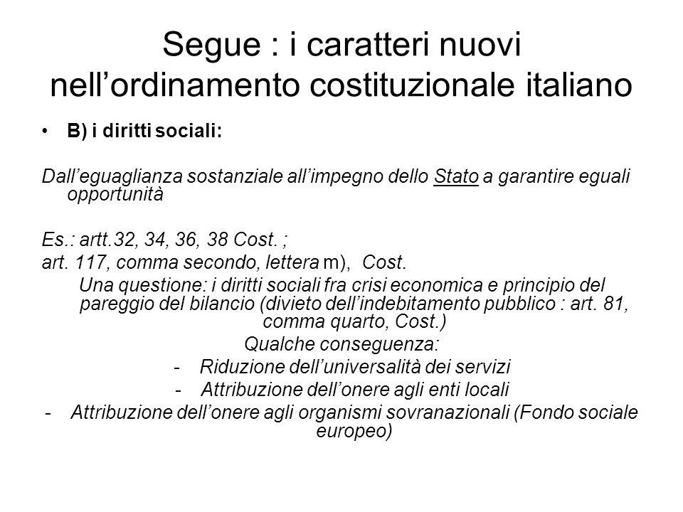 Segue : i caratteri nuovi nell'ordinamento costituzionale italiano B) i diritti sociali: Dall'eguaglianza sostanziale all'impegno dello Stato a garantire eguali opportunità Es.: artt.32, 34, 36, 38 Cost.