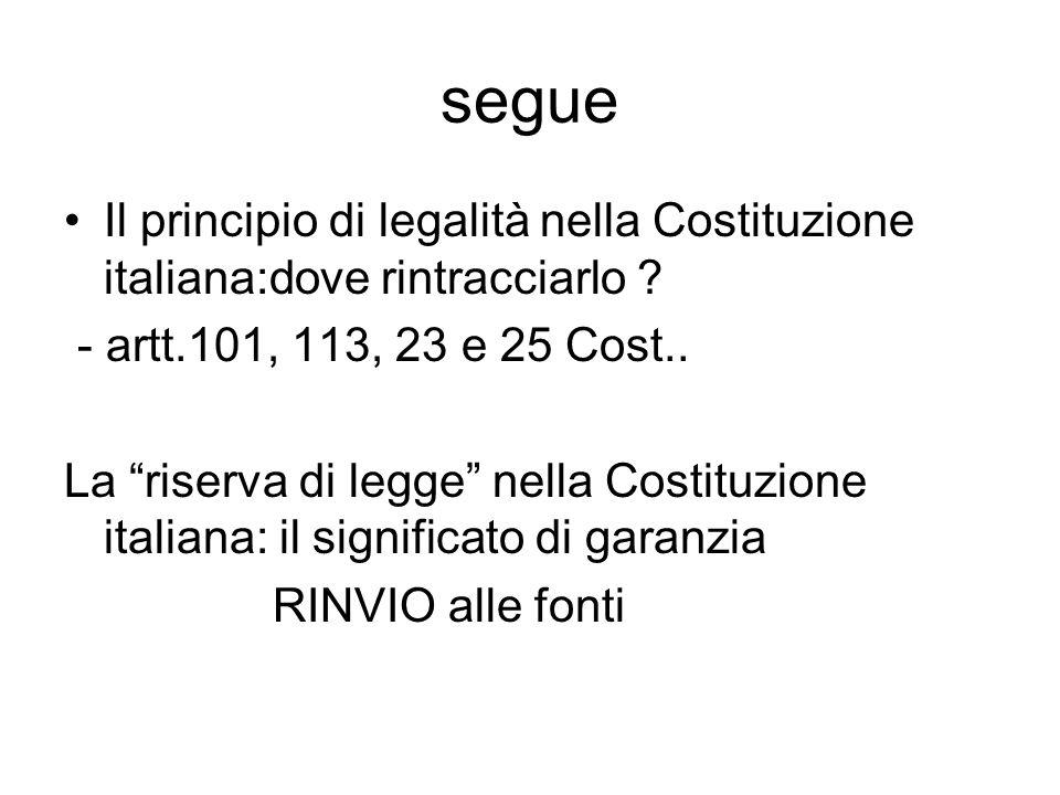 """segue Il principio di legalità nella Costituzione italiana:dove rintracciarlo ? - artt.101, 113, 23 e 25 Cost.. La """"riserva di legge"""" nella Costituzio"""