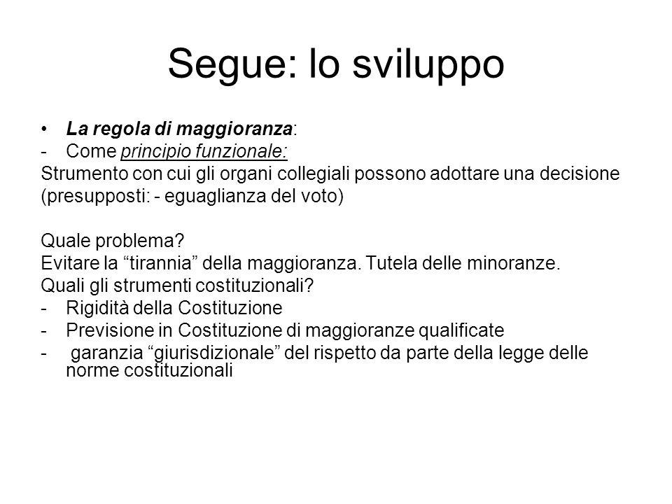 Segue: lo sviluppo La regola di maggioranza: -Come principio funzionale: Strumento con cui gli organi collegiali possono adottare una decisione (presu