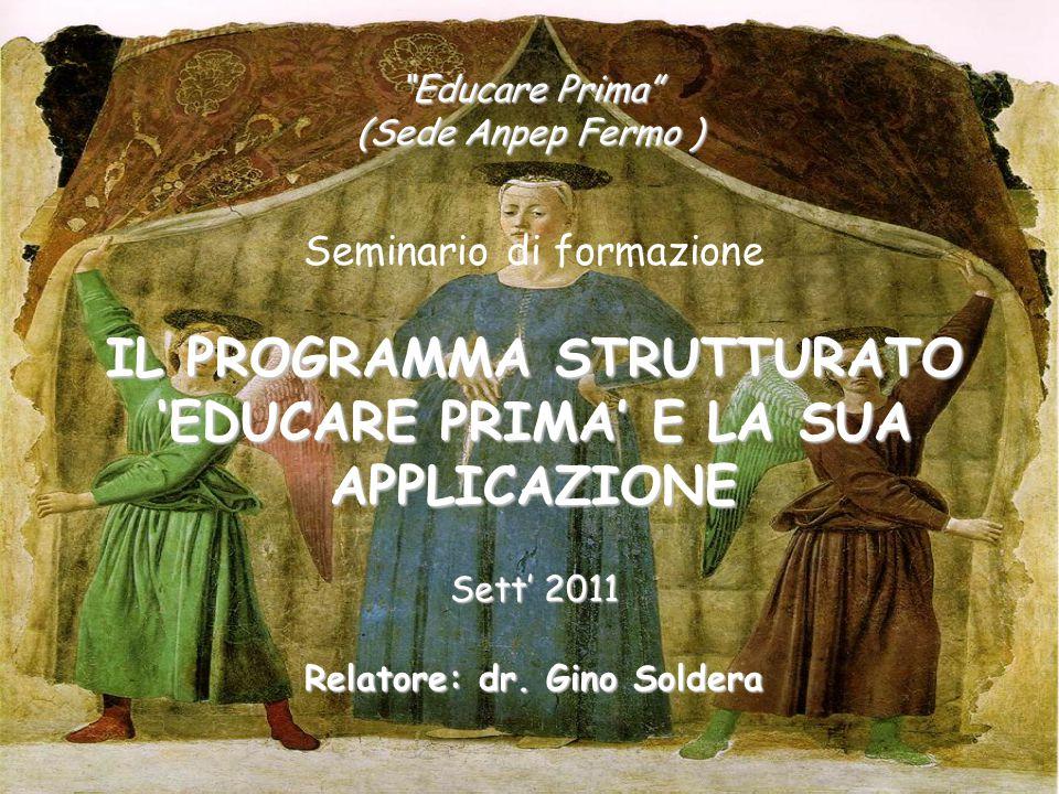 Educare Prima (Sede Anpep Fermo ) Seminario di formazione IL PROGRAMMA STRUTTURATO 'EDUCARE PRIMA' E LA SUA APPLICAZIONE Sett' 2011 Relatore: dr.