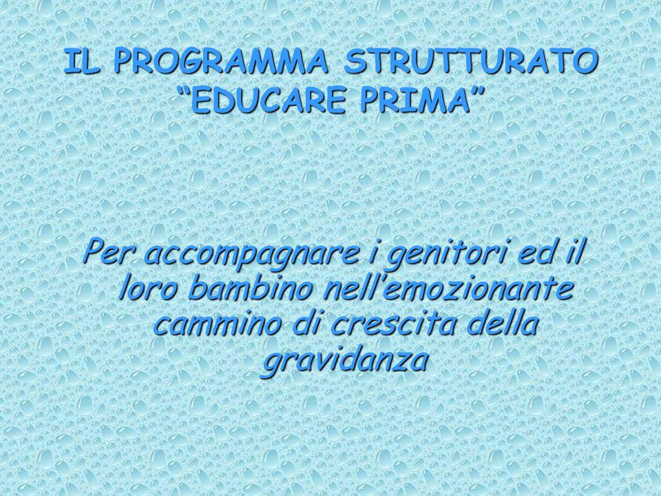 IL PROGRAMMA STRUTTURATO EDUCARE PRIMA Per accompagnare i genitori ed il loro bambino nell'emozionante cammino di crescita della gravidanza