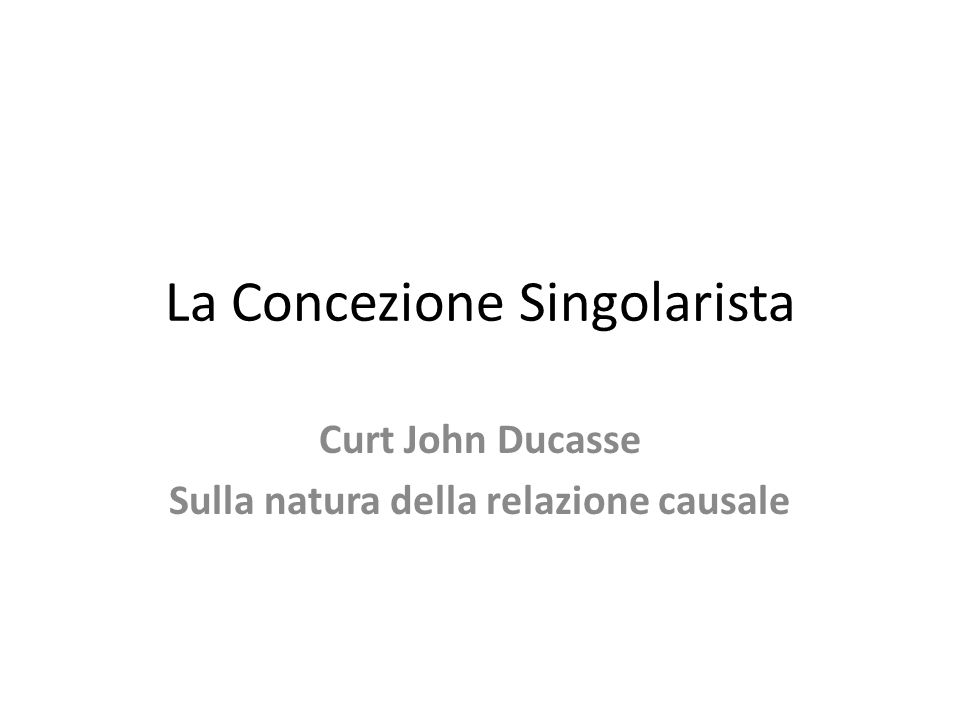 La Concezione Singolarista Curt John Ducasse Sulla natura della relazione causale