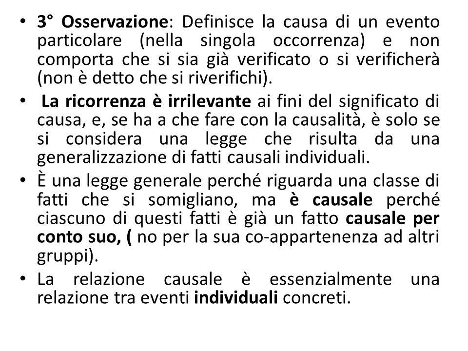3° Osservazione: Definisce la causa di un evento particolare (nella singola occorrenza) e non comporta che si sia già verificato o si verificherà (non è detto che si riverifichi).