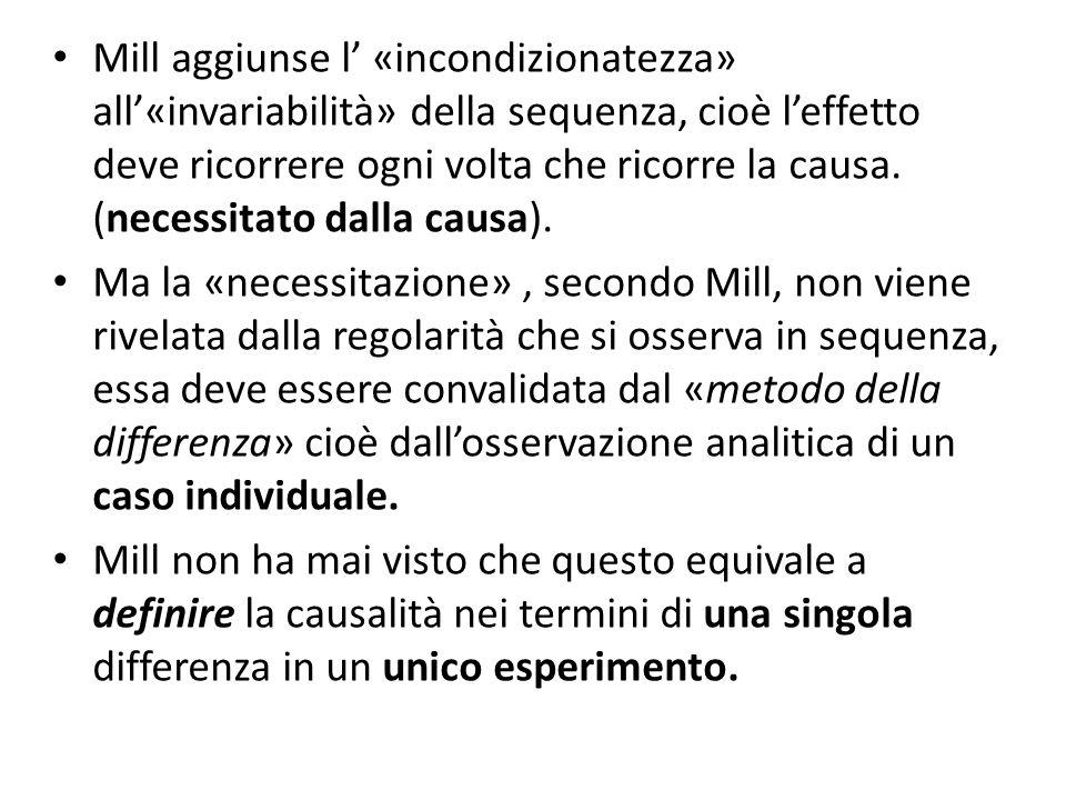 Mill aggiunse l' «incondizionatezza» all'«invariabilità» della sequenza, cioè l'effetto deve ricorrere ogni volta che ricorre la causa. (necessitato d