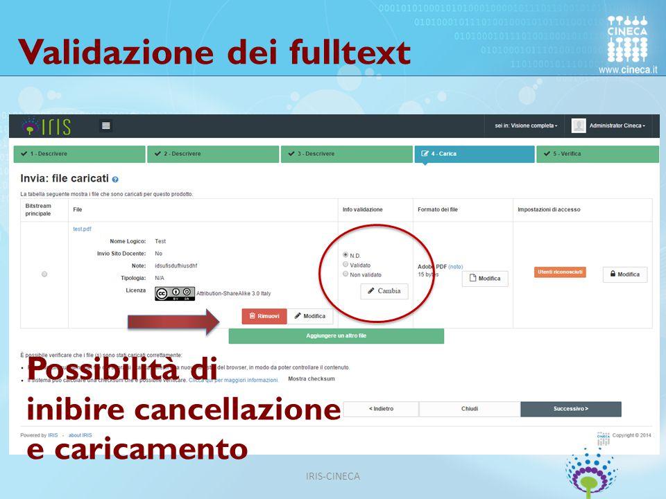 Validazione dei fulltext Possibilità di inibire cancellazione e caricamento IRIS-CINECA