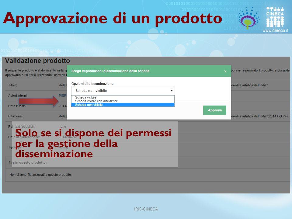 Approvazione di un prodotto Solo se si dispone dei permessi per la gestione della disseminazione IRIS-CINECA