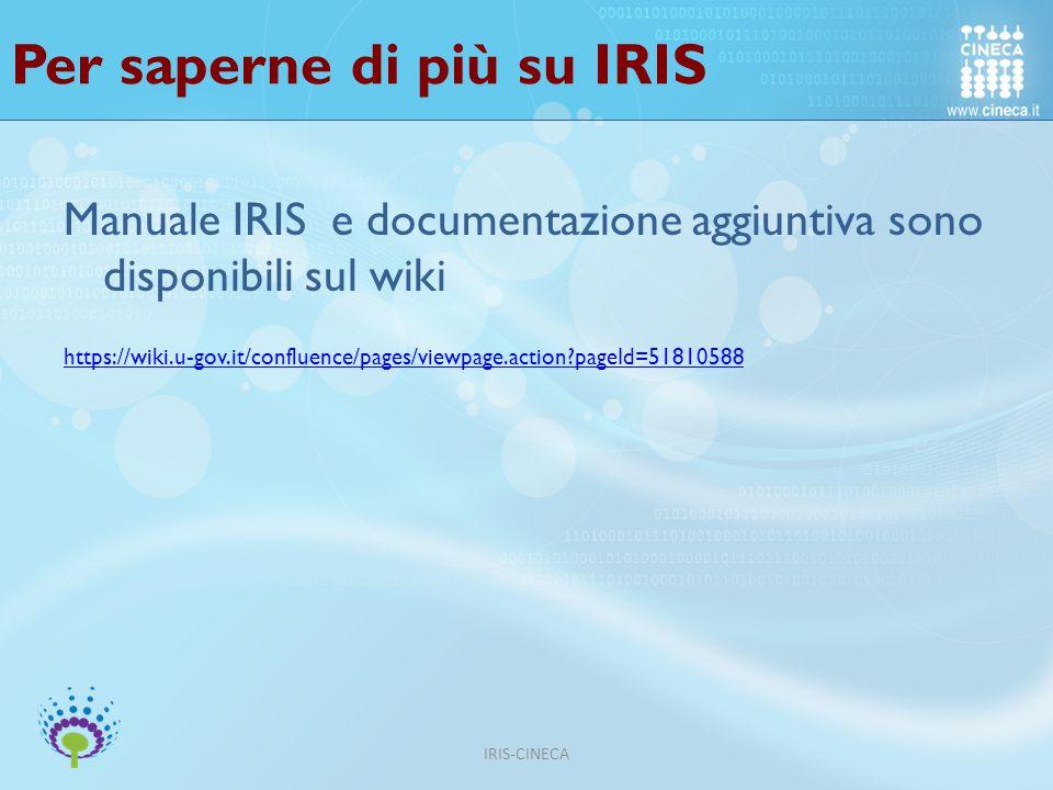 Per saperne di più su IRIS Manuale IRIS e documentazione aggiuntiva sono disponibili sul wiki https://wiki.u-gov.it/confluence/pages/viewpage.action?pageId=51810588 IRIS-CINECA