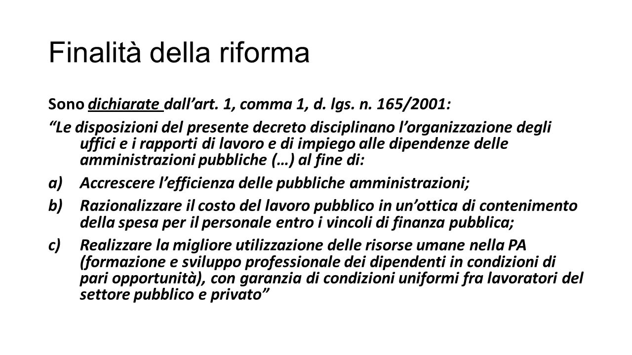 "Finalità della riforma Sono dichiarate dall'art. 1, comma 1, d. lgs. n. 165/2001: ""Le disposizioni del presente decreto disciplinano l'organizzazione"