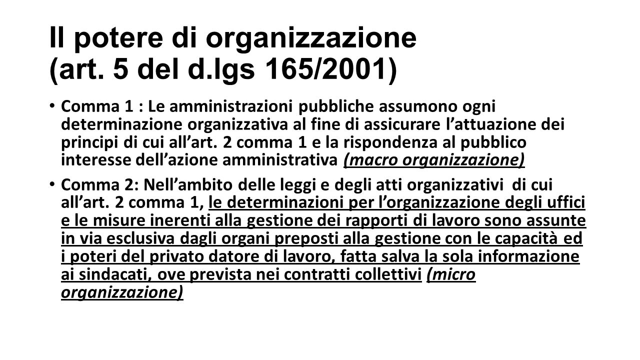 Il potere di organizzazione (art. 5 del d.lgs 165/2001) Comma 1 : Le amministrazioni pubbliche assumono ogni determinazione organizzativa al fine di a