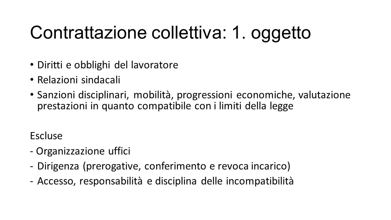 Contrattazione collettiva: 1. oggetto Diritti e obblighi del lavoratore Relazioni sindacali Sanzioni disciplinari, mobilità, progressioni economiche,