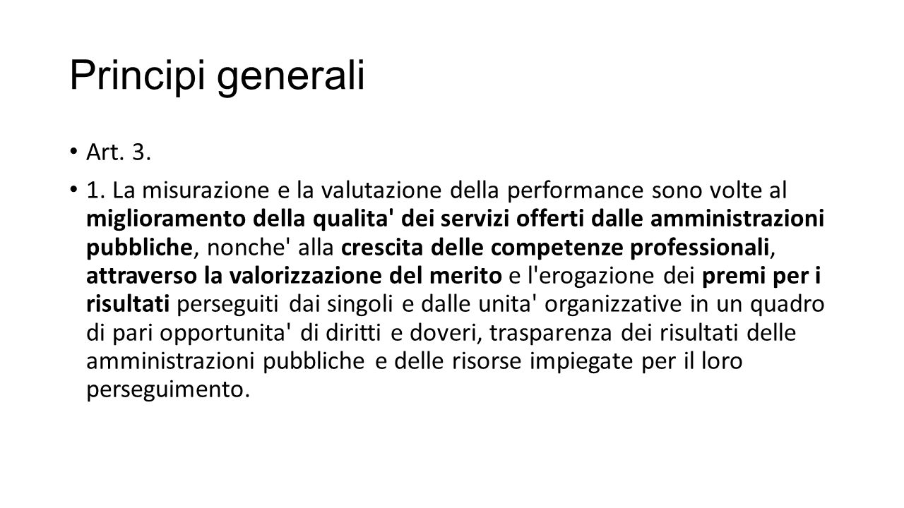 Principi generali Art. 3. 1. La misurazione e la valutazione della performance sono volte al miglioramento della qualita' dei servizi offerti dalle am