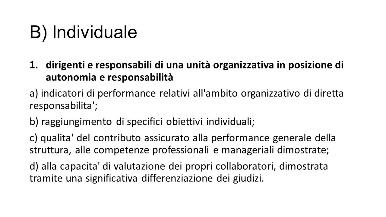 B) Individuale 1.dirigenti e responsabili di una unità organizzativa in posizione di autonomia e responsabilità a) indicatori di performance relativi