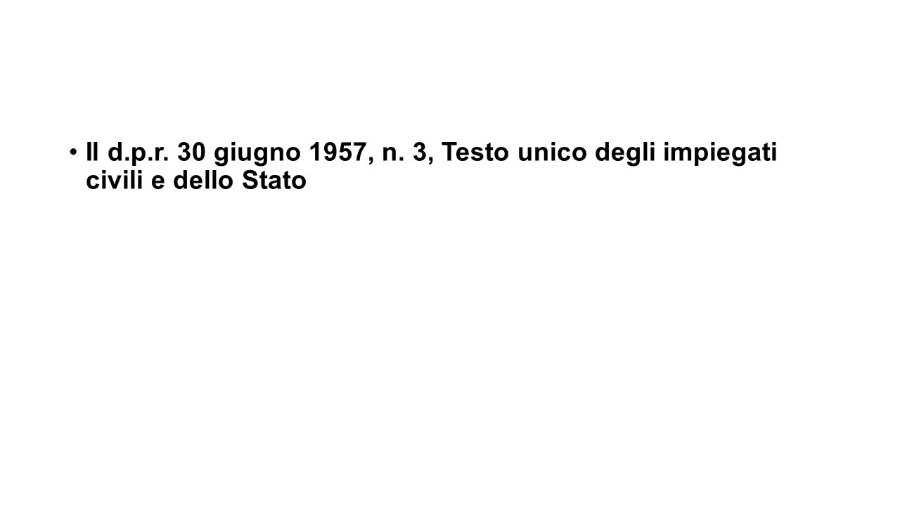 Il d.p.r. 30 giugno 1957, n. 3, Testo unico degli impiegati civili e dello StatoIl d.p.r. 30 giugno 1957, n. 3, Testo unico degli impiegati civili e d