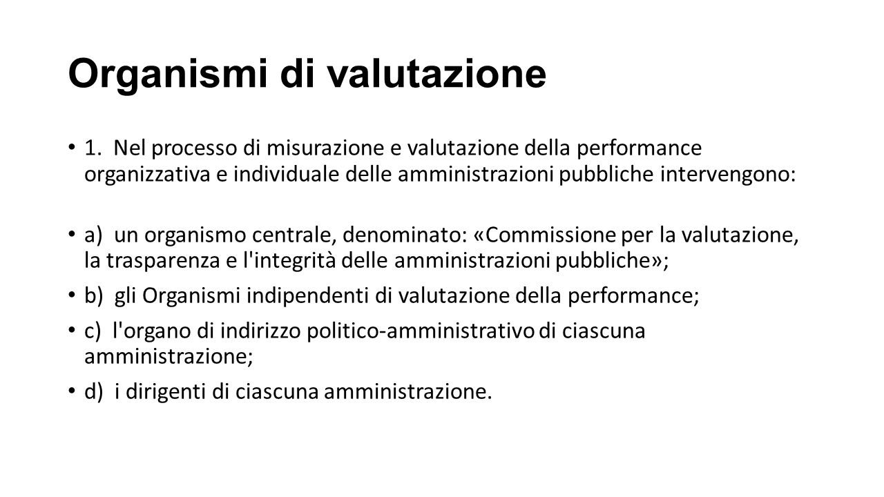 Organismi di valutazione 1. Nel processo di misurazione e valutazione della performance organizzativa e individuale delle amministrazioni pubbliche in
