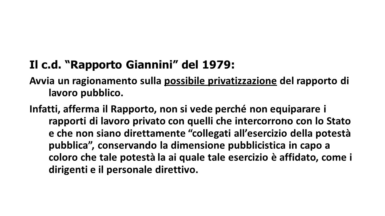 "Il c.d. ""Rapporto Giannini"" del 1979: Avvia un ragionamento sulla possibile privatizzazione del rapporto di lavoro pubblico. Infatti, afferma il Rappo"