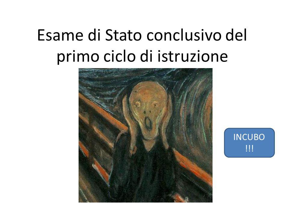 Esame di Stato conclusivo del primo ciclo di istruzione INCUBO !!!