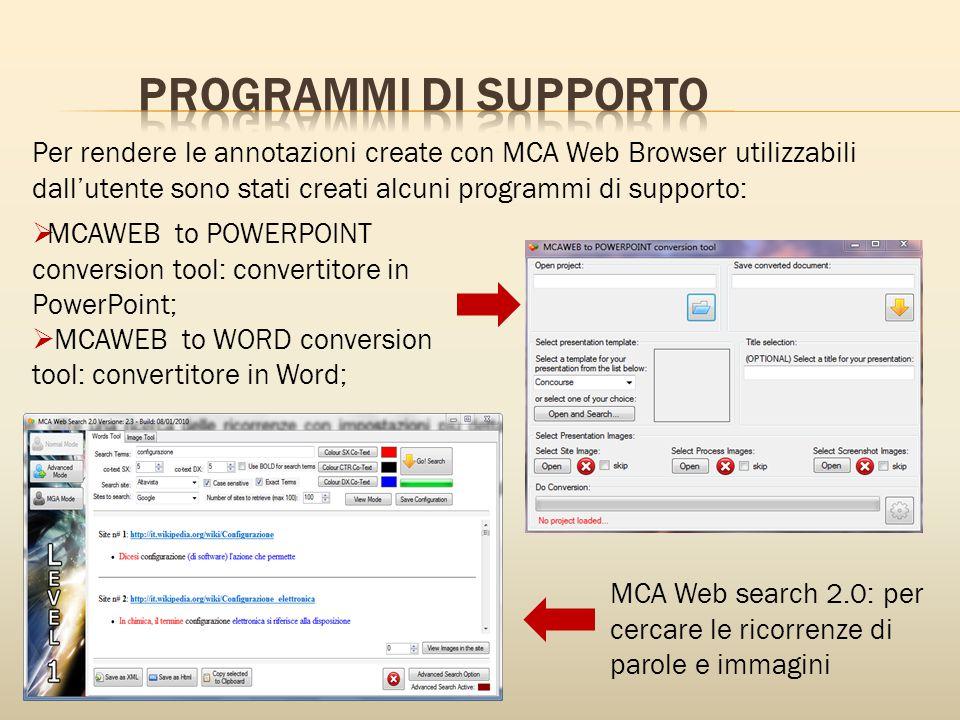 Per rendere le annotazioni create con MCA Web Browser utilizzabili dall'utente sono stati creati alcuni programmi di supporto:  MCAWEB to POWERPOINT conversion tool: convertitore in PowerPoint;  MCAWEB to WORD conversion tool: convertitore in Word; MCA Web search 2.0: per cercare le ricorrenze di parole e immagini