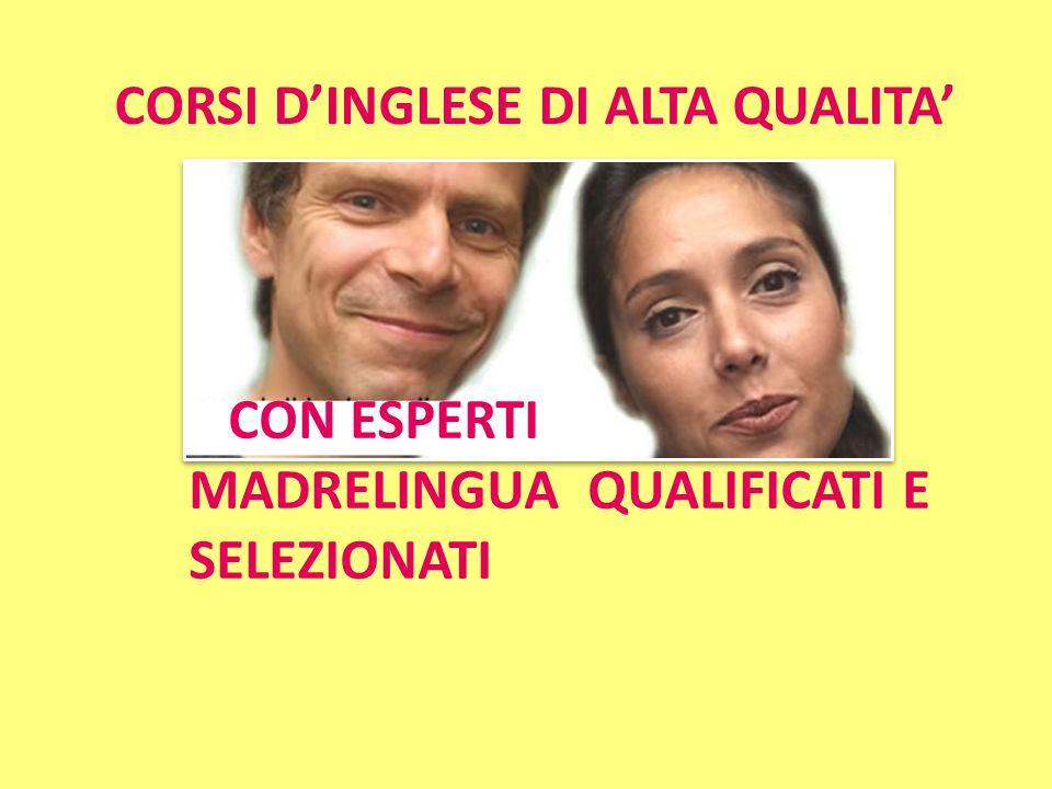 CORSI D'INGLESE DI ALTA QUALITA' CON ESPERTI MADRELINGUA QUALIFICATI E SELEZIONATI