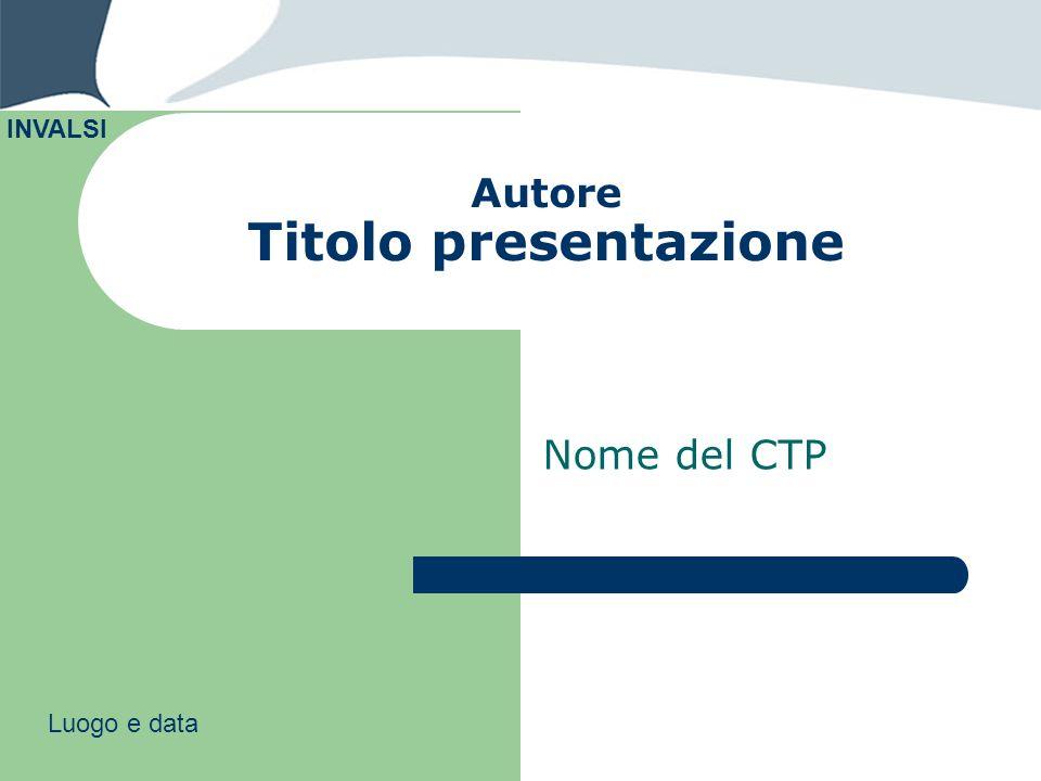 Autore Titolo presentazione Nome del CTP INVALSI Luogo e data