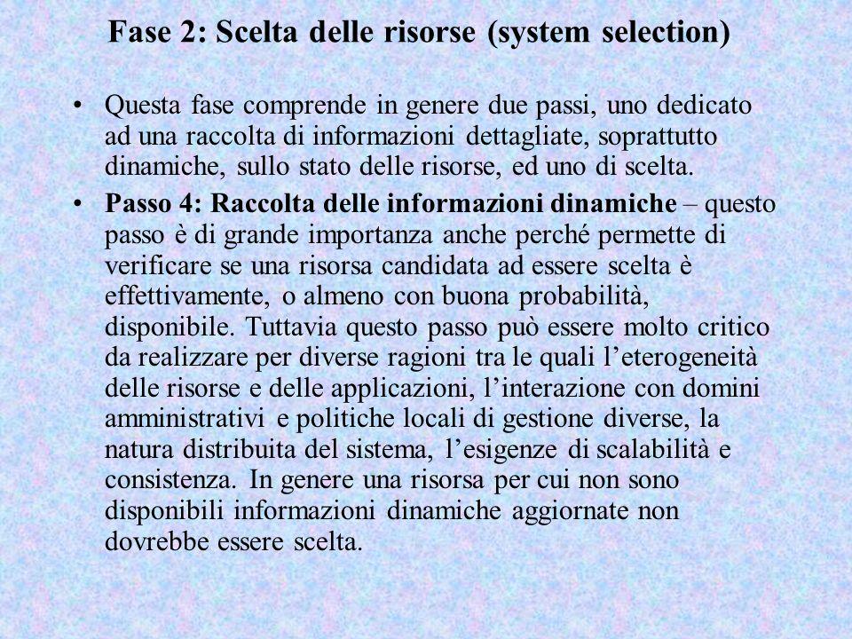 Fase 2: Scelta delle risorse (system selection) Questa fase comprende in genere due passi, uno dedicato ad una raccolta di informazioni dettagliate, s