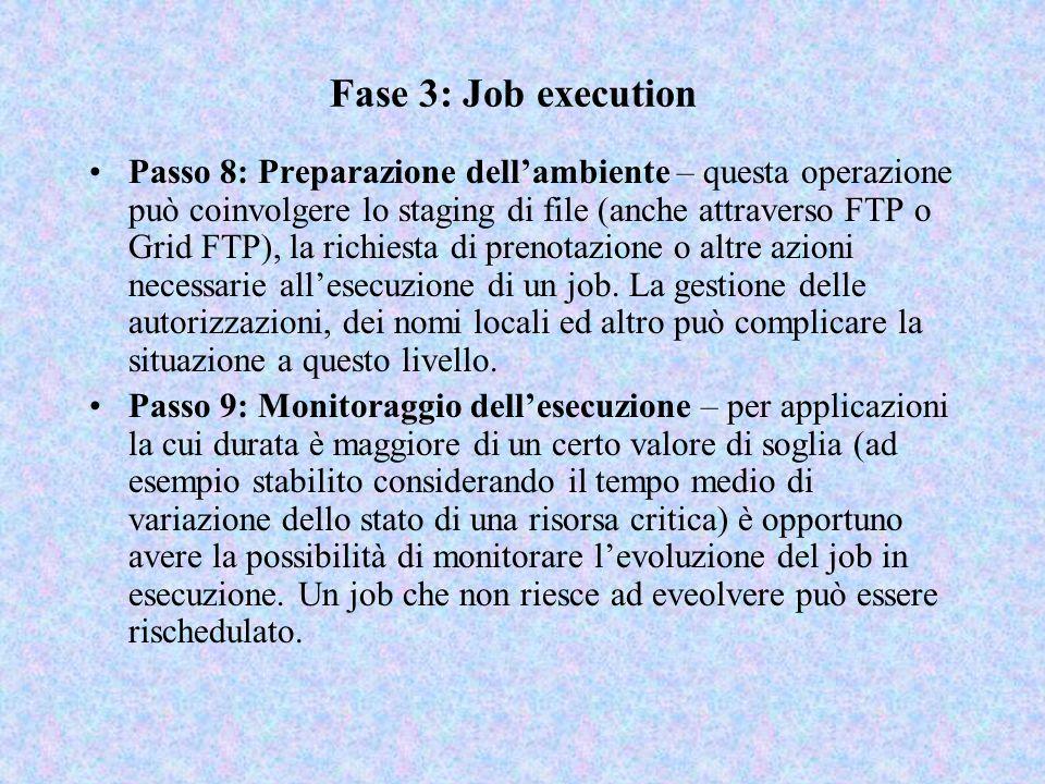 Fase 3: Job execution Passo 8: Preparazione dell'ambiente – questa operazione può coinvolgere lo staging di file (anche attraverso FTP o Grid FTP), la