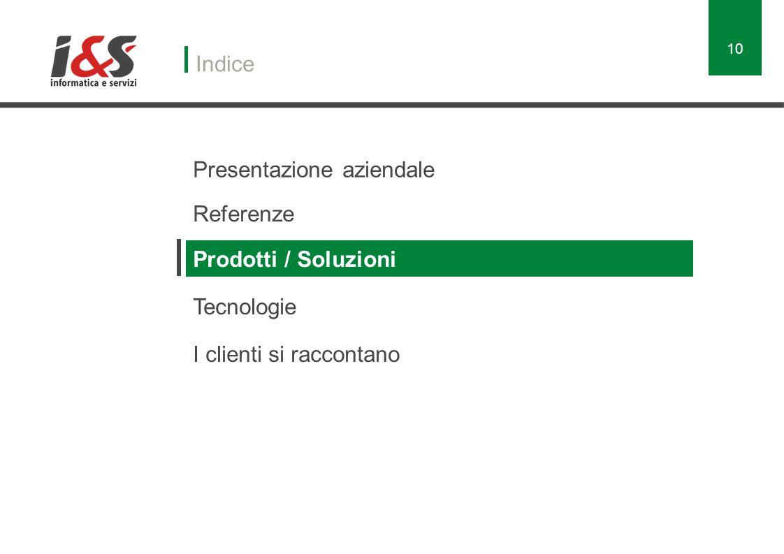 Presentazione aziendale Indice Referenze Prodotti / Soluzioni Tecnologie I clienti si raccontano 10
