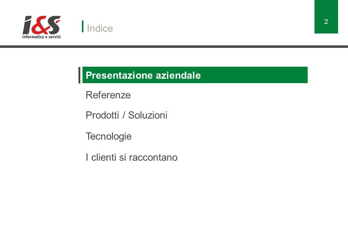 Presentazione aziendale Indice Referenze Prodotti / Soluzioni Tecnologie I clienti si raccontano 2