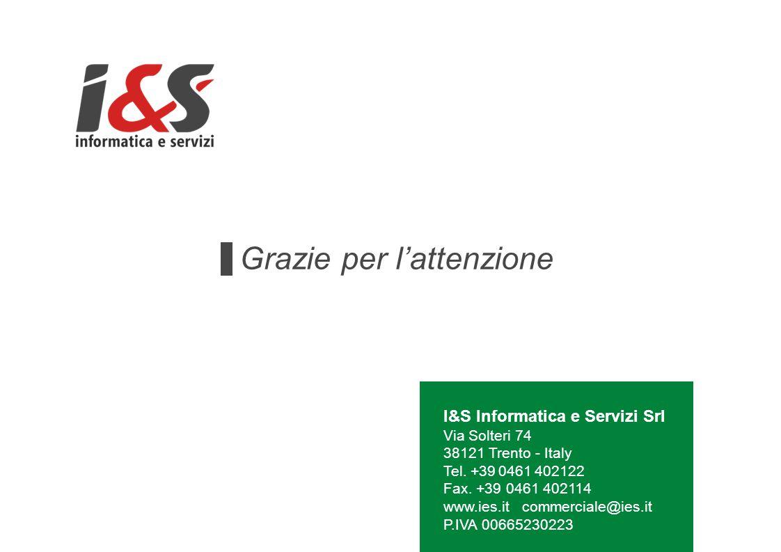 Grazie per l'attenzione I&S Informatica e Servizi Srl Via Solteri 74 38121 Trento - Italy Tel.