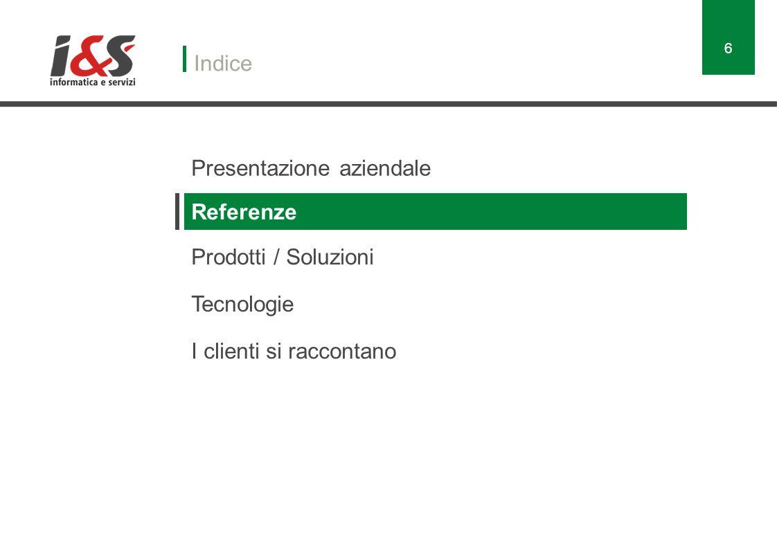 Presentazione aziendale Indice Referenze Prodotti / Soluzioni Tecnologie I clienti si raccontano 6