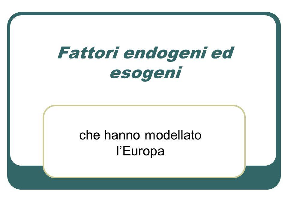 Fattori endogeni ed esogeni che hanno modellato l'Europa
