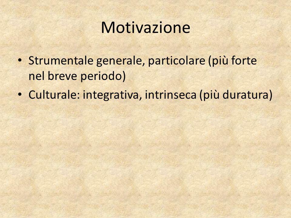 Motivazione Strumentale generale, particolare (più forte nel breve periodo) Culturale: integrativa, intrinseca (più duratura)