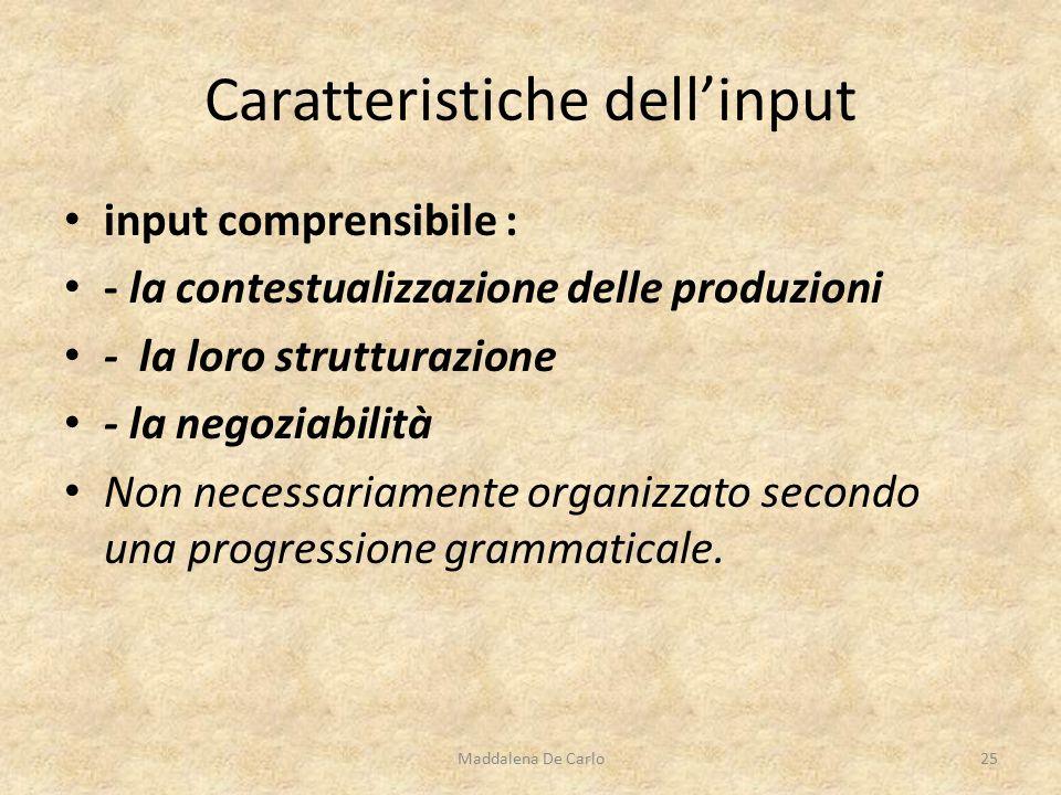 input comprensibile : - la contestualizzazione delle produzioni - la loro strutturazione - la negoziabilità Non necessariamente organizzato secondo una progressione grammaticale.